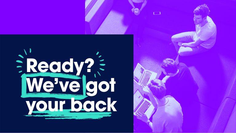 Ready? We've got your back